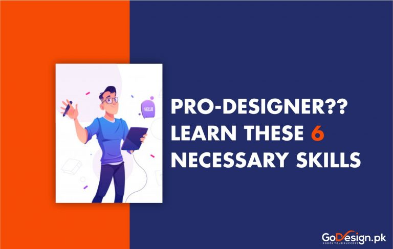 What are the 6 best Requisite Skills for Every Pro-designer?