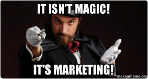 It isnt magic, Its marketing. Memes for Maketing